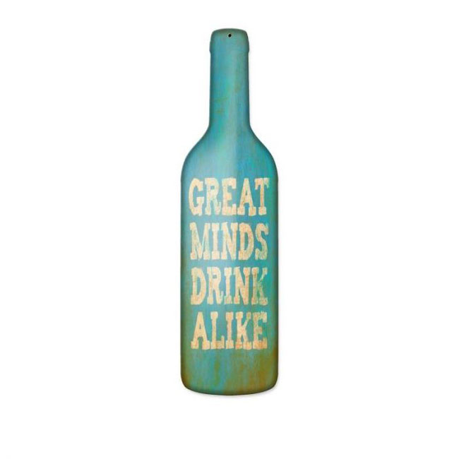 Great Minds Drink Alike Bottle Sign