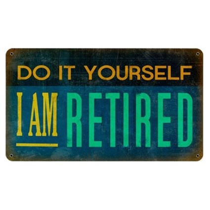 Do It Yourself I Am Retired Sign