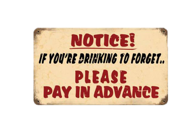 Drinking to Forget Pay In Advance Sign