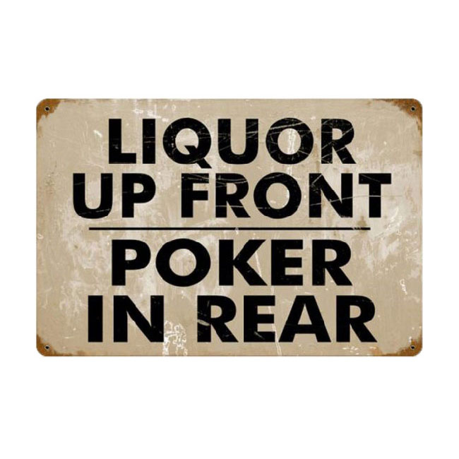 Liquor Up Front Poker in the Rear Drinking Sign