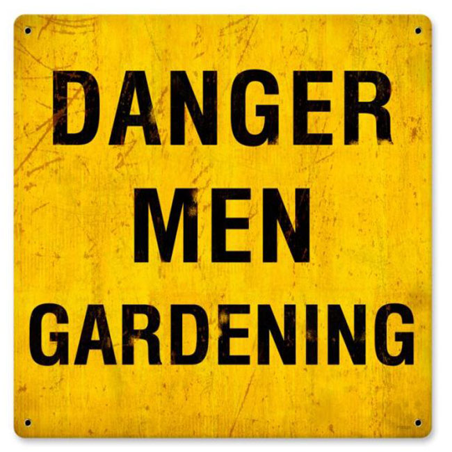 Danger Men Gardening Sign