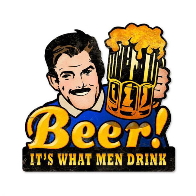 Beer Its What Men Drink Sign